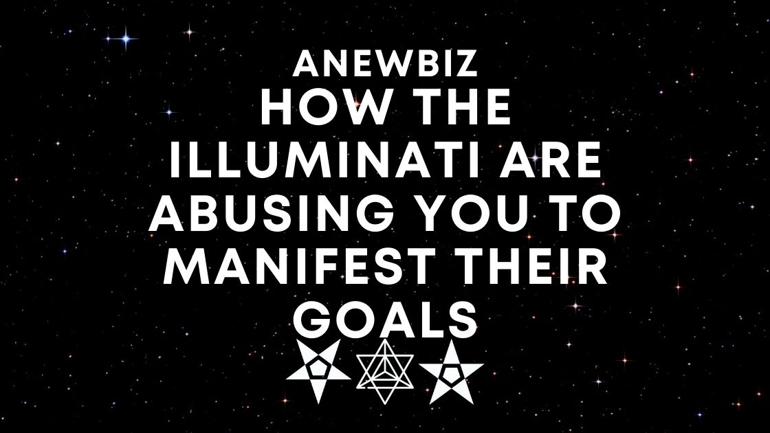 How The Illuminati Are Abusing You To Manifest Their Goals