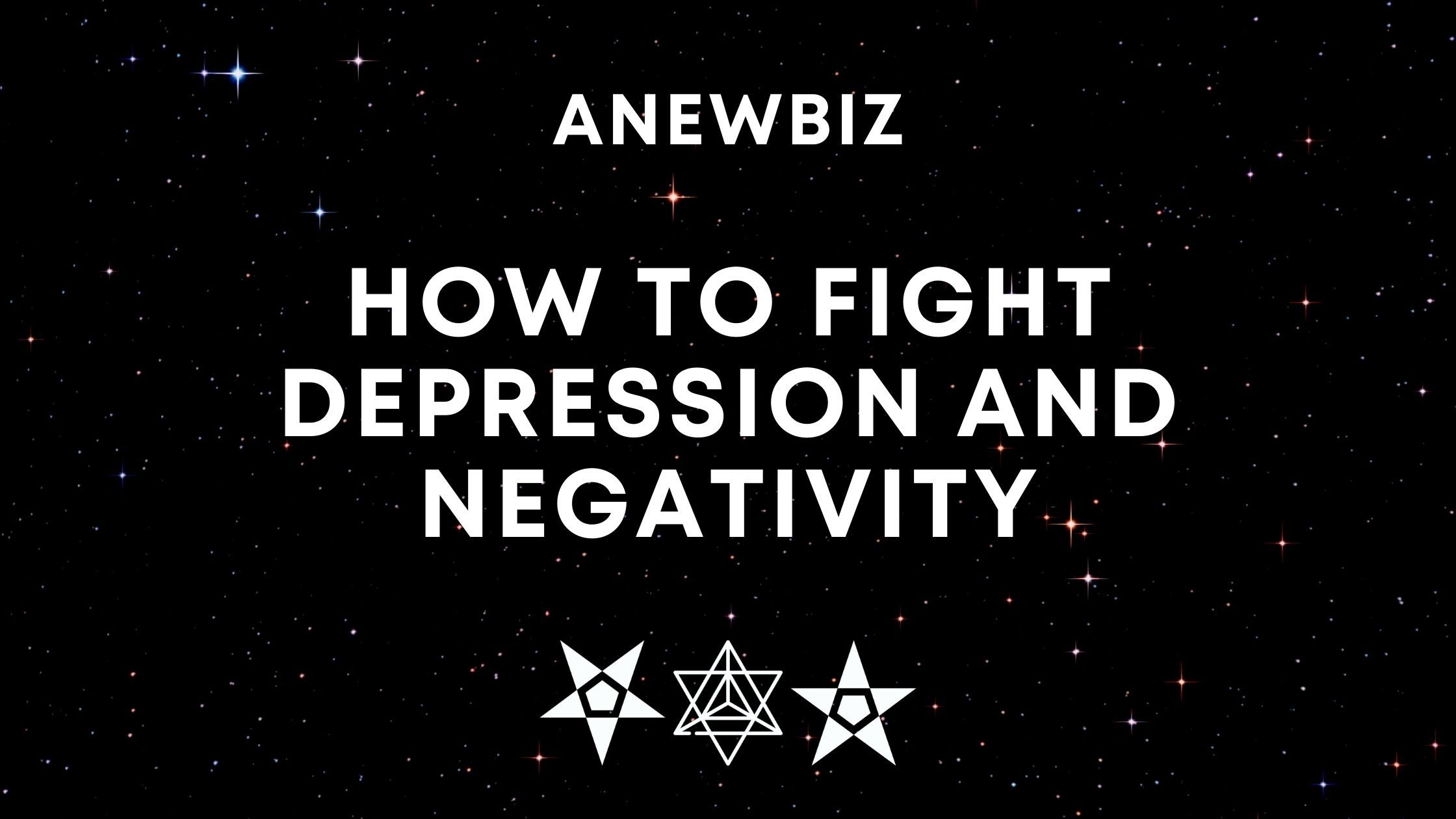 How to fight Depression and Negativity