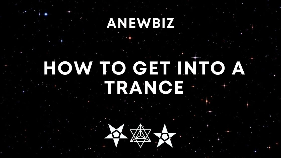 How to get into a Trance