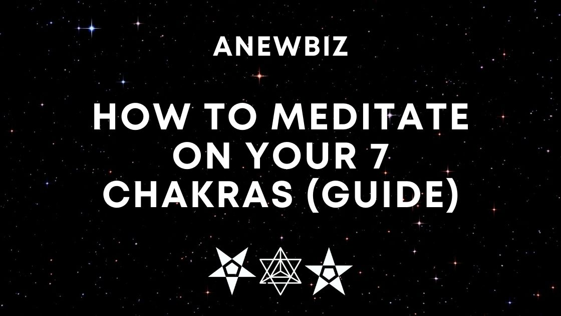 How to meditate on your 7 chakras (Guide)