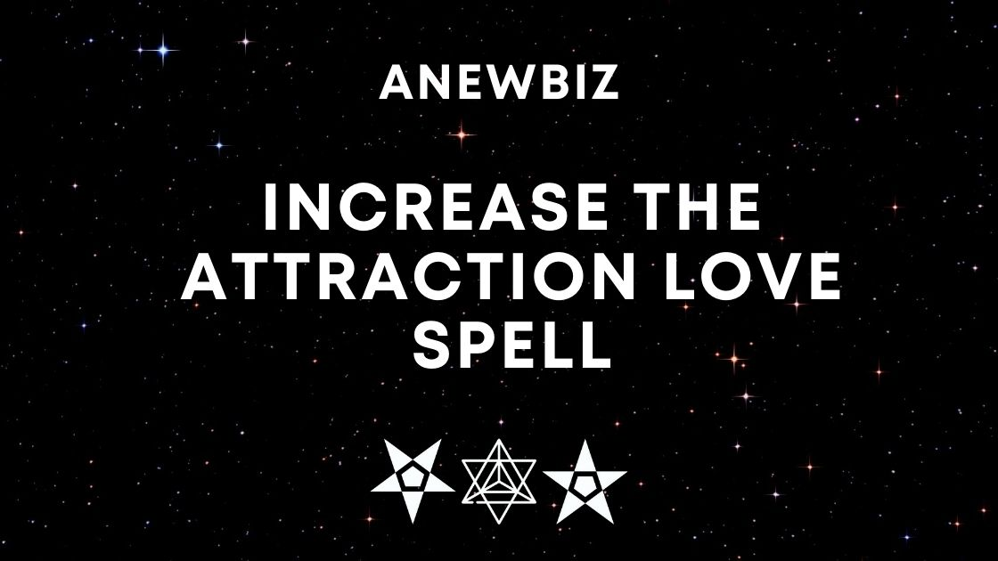 INCREASE THE ATTRACTION LOVE SPELL