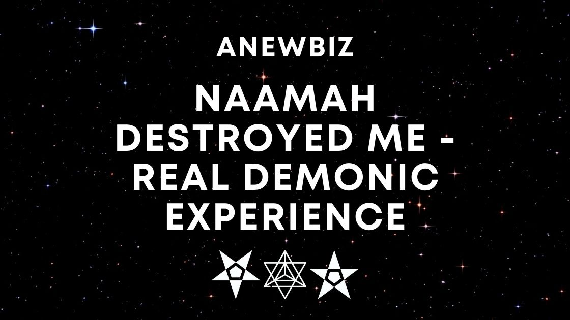 Naamah Destroyed Me - Real Demonic Experience