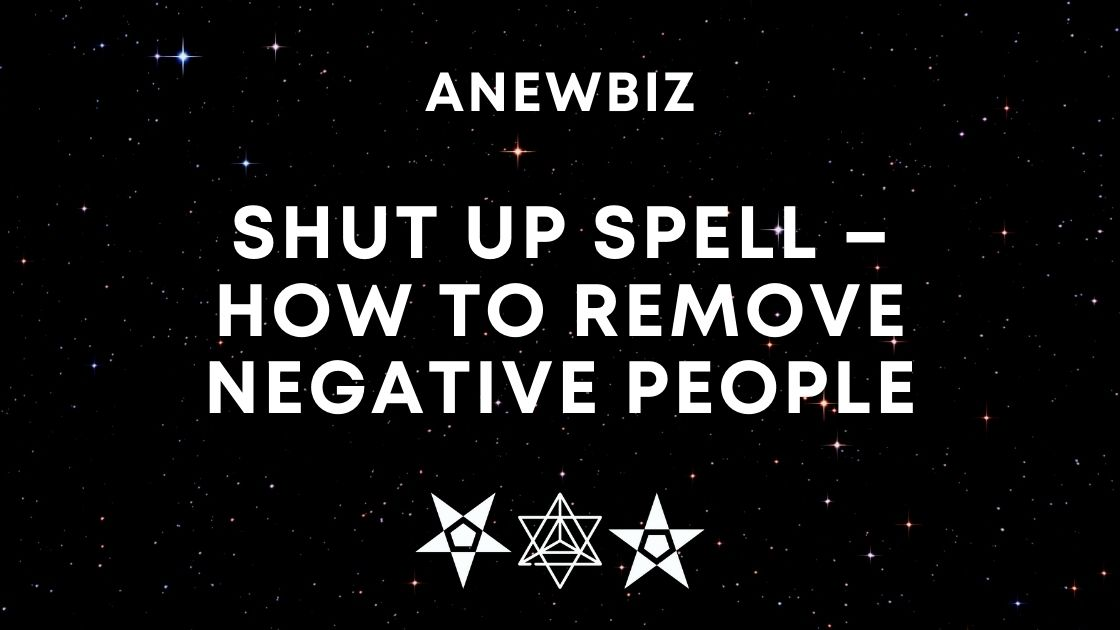 Shut Up Spell – How to Remove Negative People