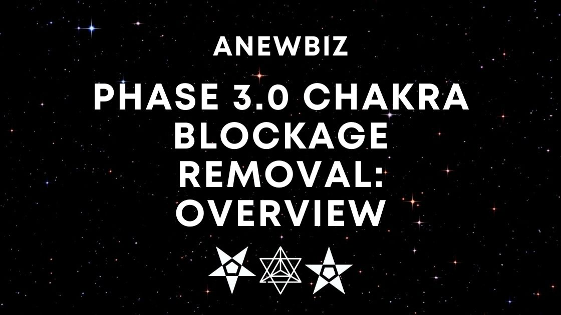 Phase 3.0 Chakra Blockage Removal: Overview