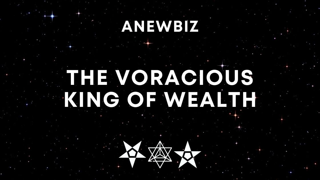 The Voracious King Of Wealth